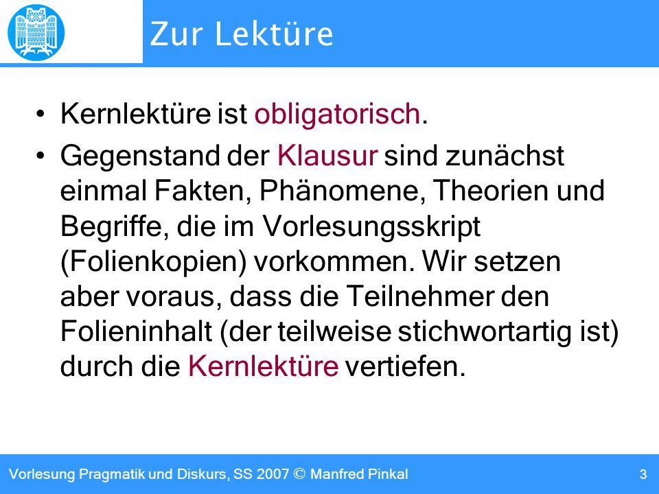 Vorlesung Pragmatik und Diskurs, SS 2007 © Manfred Pinkal 3 Zur Lektüre Kernlektüre ist obligatorisch.