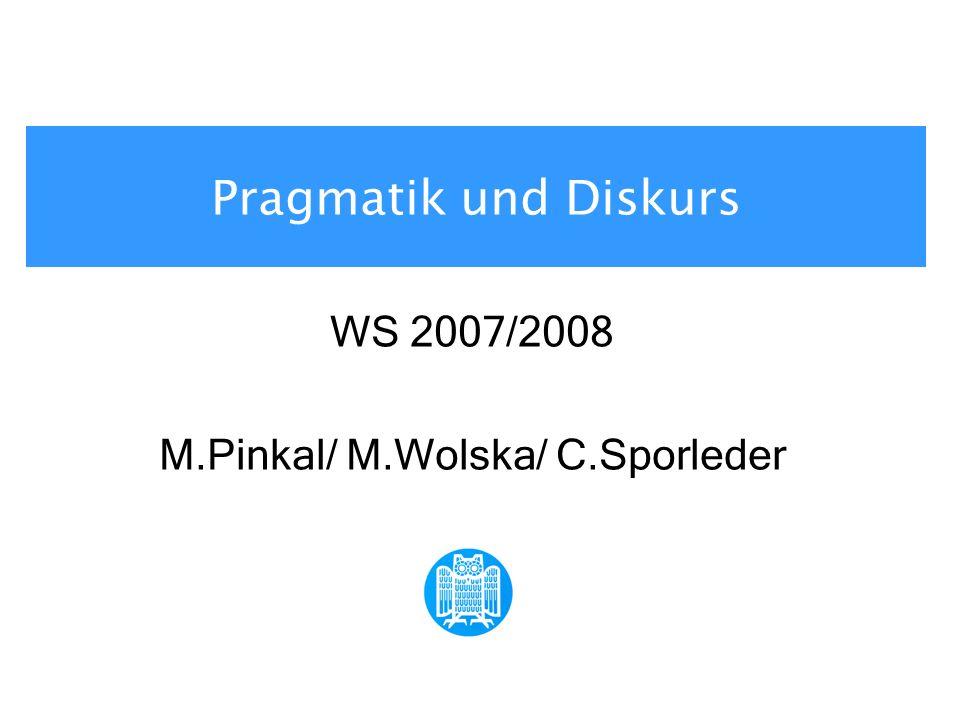 Pragmatik und Diskurs WS 2007/2008 M.Pinkal/ M.Wolska/ C.Sporleder