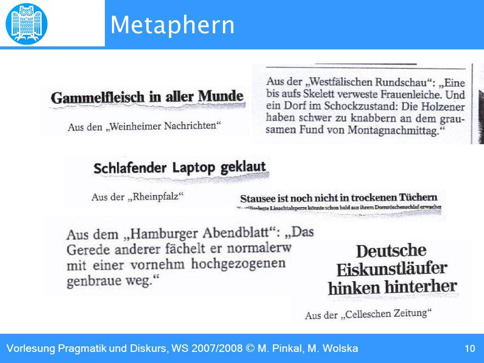 Vorlesung Pragmatik und Diskurs, WS 2007/2008 © M. Pinkal, M. Wolska 10 Metaphern