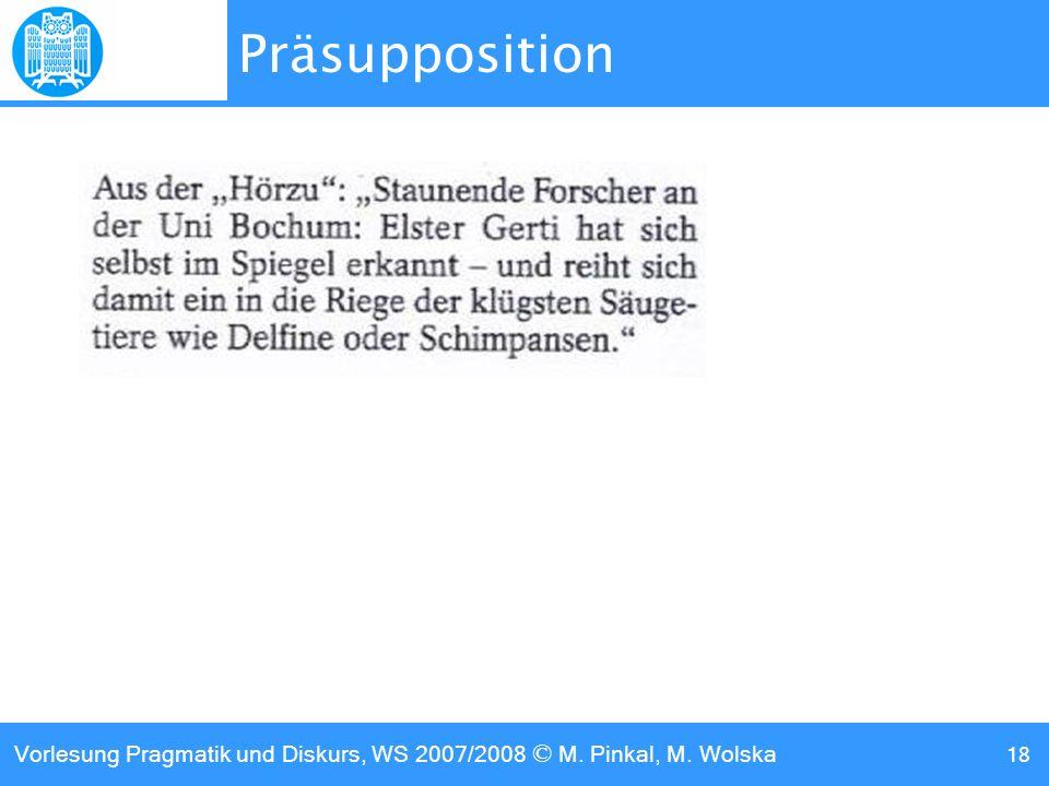 Vorlesung Pragmatik und Diskurs, WS 2007/2008 © M. Pinkal, M. Wolska 18 Präsupposition