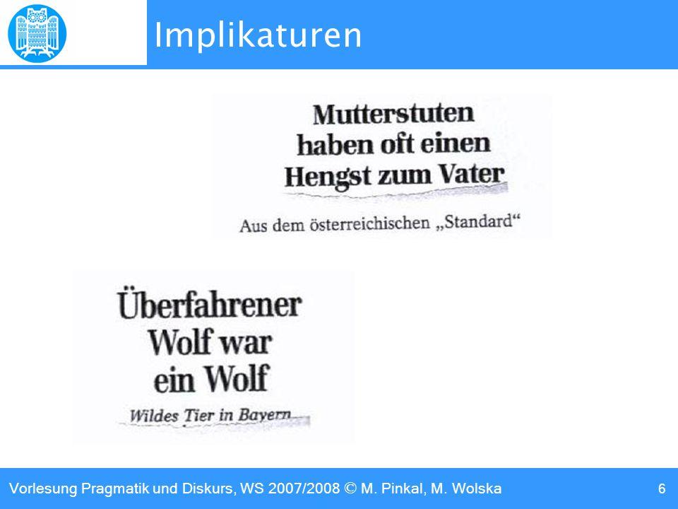 Vorlesung Pragmatik und Diskurs, WS 2007/2008 © M. Pinkal, M. Wolska 6 Implikaturen