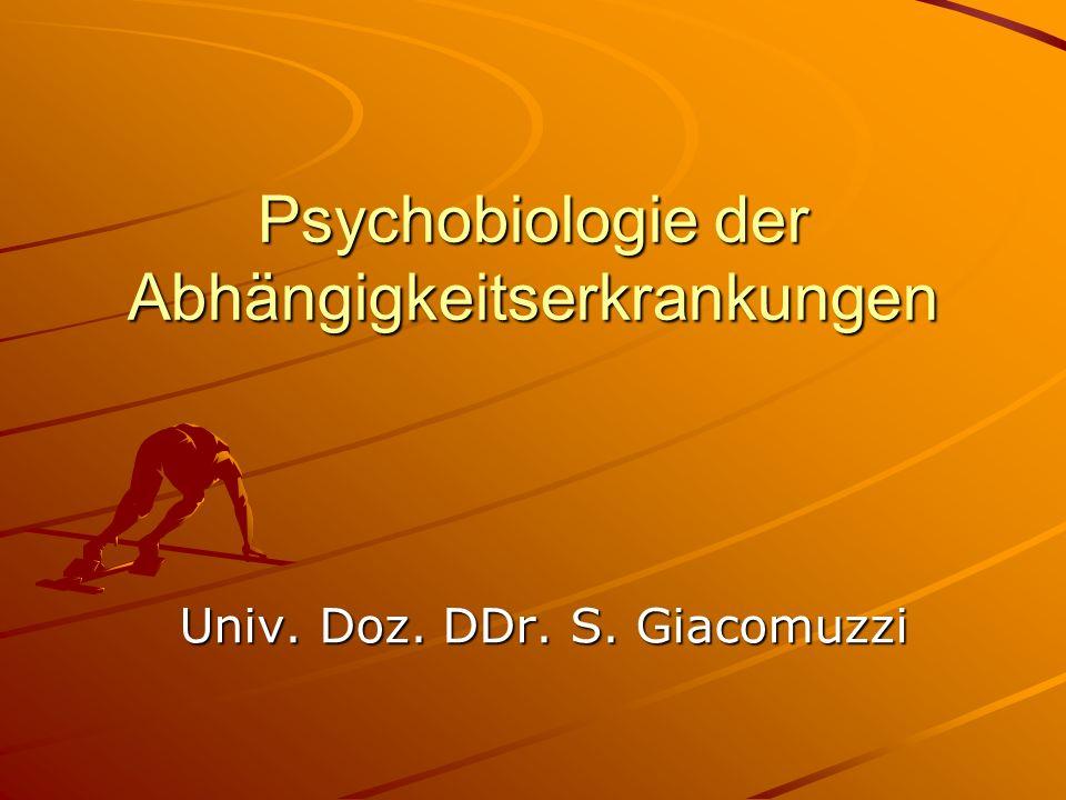 Psychobiologie der Abhängigkeitserkrankungen Univ. Doz. DDr. S. Giacomuzzi