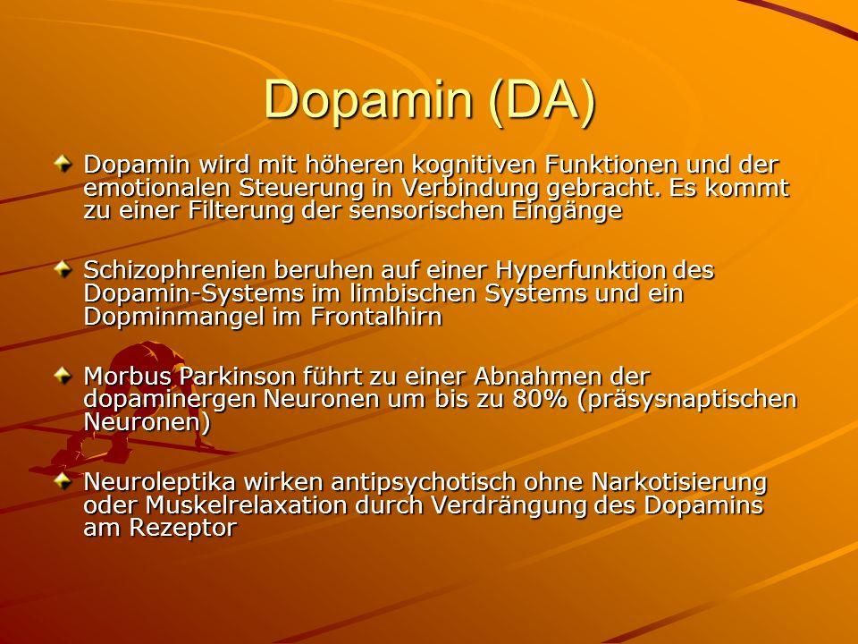 Dopamin (DA) Dopamin wird mit höheren kognitiven Funktionen und der emotionalen Steuerung in Verbindung gebracht. Es kommt zu einer Filterung der sens