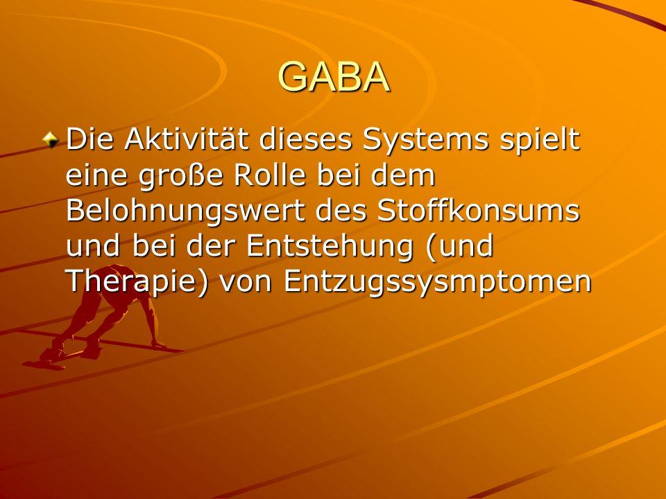 GABA Die Aktivität dieses Systems spielt eine große Rolle bei dem Belohnungswert des Stoffkonsums und bei der Entstehung (und Therapie) von Entzugssys