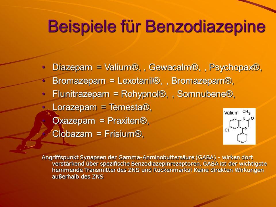Beispiele für Benzodiazepine Diazepam = Valium®,, Gewacalm®,, Psychopax®,Diazepam = Valium®,, Gewacalm®,, Psychopax®, Bromazepam = Lexotanil®,, Bromaz