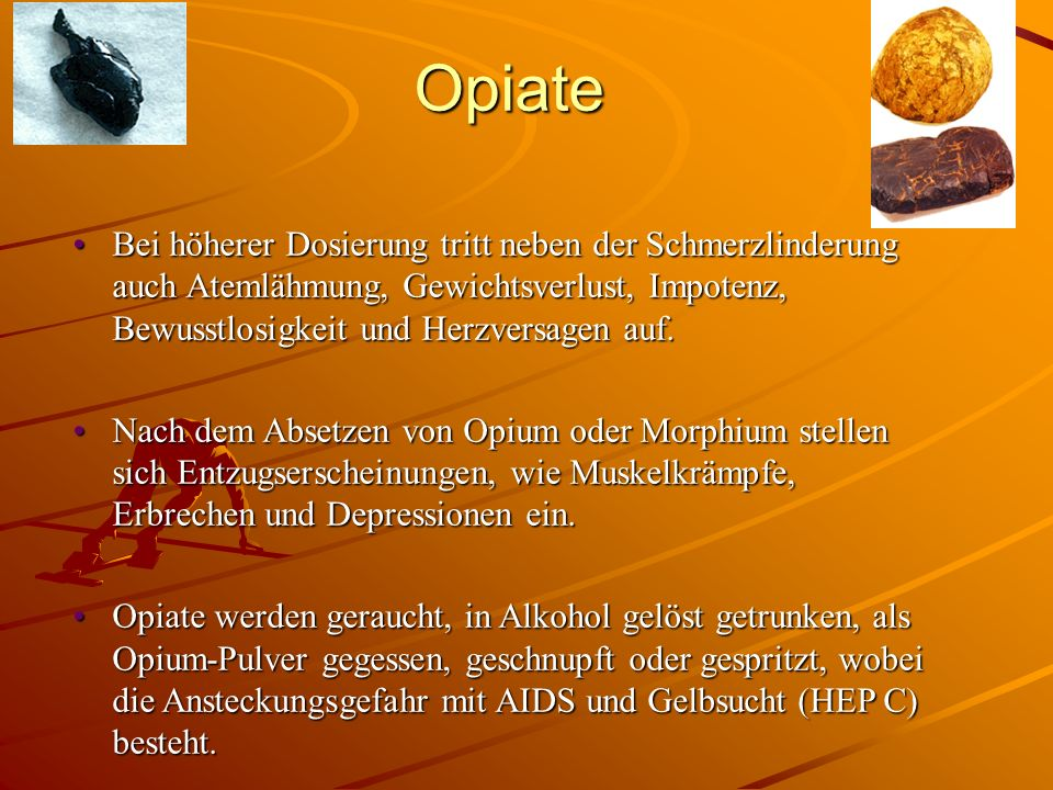 Opiate Bei höherer Dosierung tritt neben der Schmerzlinderung auch Atemlähmung, Gewichtsverlust, Impotenz, Bewusstlosigkeit und Herzversagen auf.Bei h