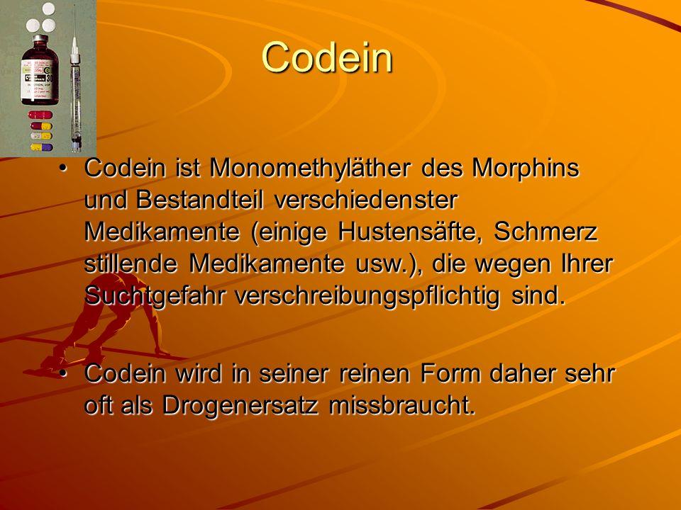 Codein Codein ist Monomethyläther des Morphins und Bestandteil verschiedenster Medikamente (einige Hustensäfte, Schmerz stillende Medikamente usw.), d