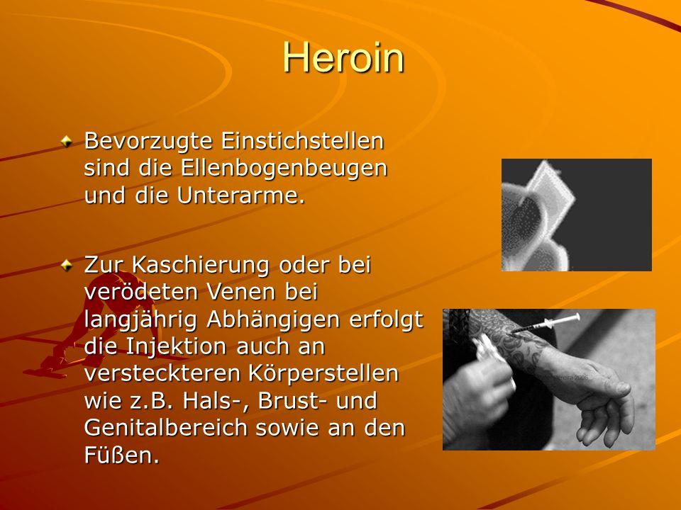 Heroin Bevorzugte Einstichstellen sind die Ellenbogenbeugen und die Unterarme. Zur Kaschierung oder bei verödeten Venen bei langjährig Abhängigen erfo