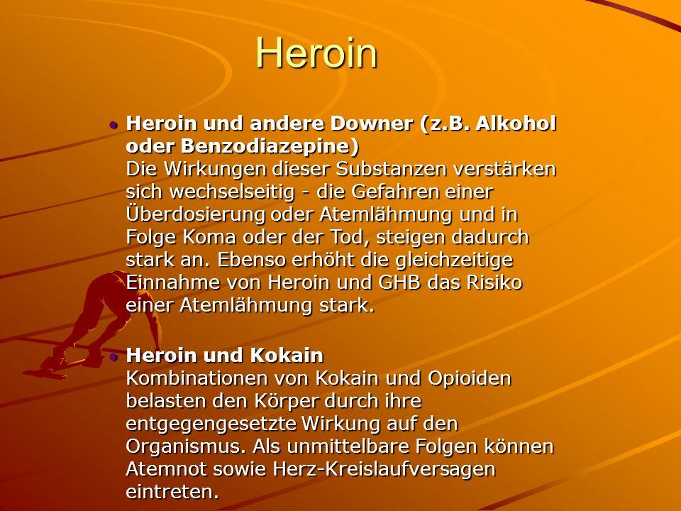 Heroin Heroin und andere Downer (z.B. Alkohol oder Benzodiazepine) Die Wirkungen dieser Substanzen verstärken sich wechselseitig - die Gefahren einer