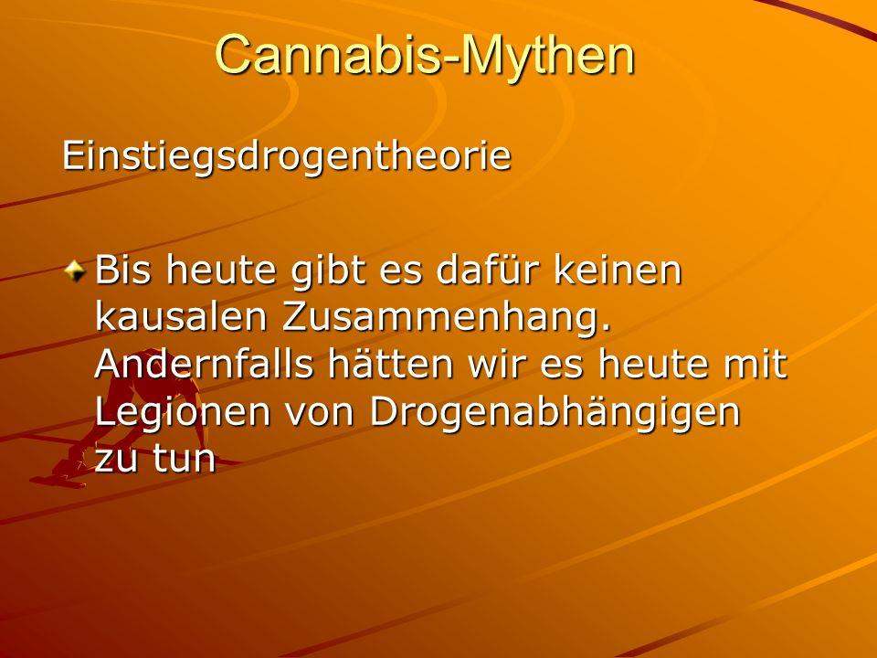 Cannabis-MythenEinstiegsdrogentheorie Bis heute gibt es dafür keinen kausalen Zusammenhang. Andernfalls hätten wir es heute mit Legionen von Drogenabh