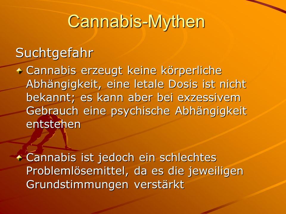 Cannabis-Mythen Suchtgefahr Cannabis erzeugt keine körperliche Abhängigkeit, eine letale Dosis ist nicht bekannt; es kann aber bei exzessivem Gebrauch