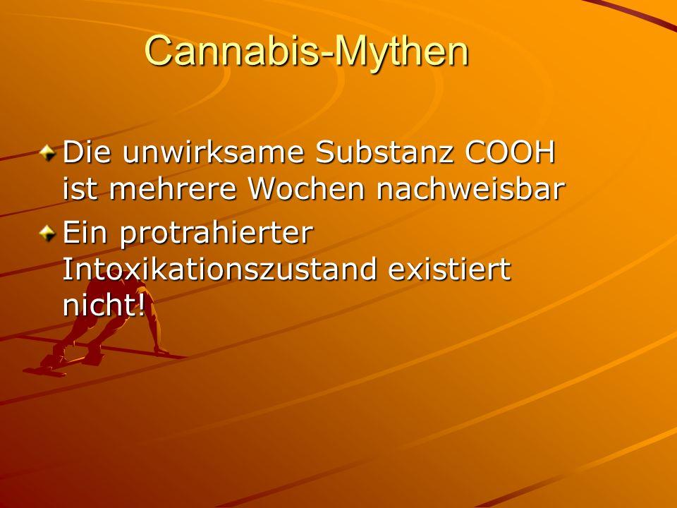 Cannabis-Mythen Die unwirksame Substanz COOH ist mehrere Wochen nachweisbar Ein protrahierter Intoxikationszustand existiert nicht!