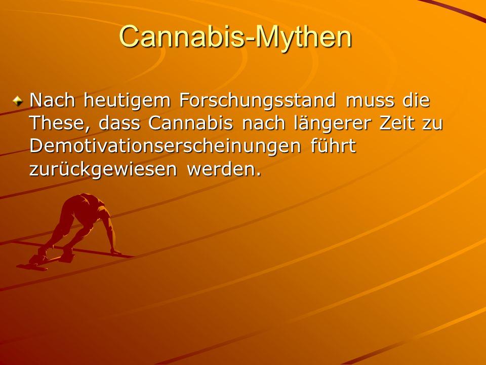 Cannabis-Mythen Nach heutigem Forschungsstand muss die These, dass Cannabis nach längerer Zeit zu Demotivationserscheinungen führt zurückgewiesen werd