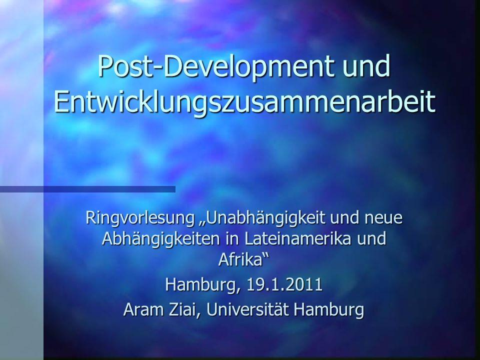 Post-Development und Entwicklungszusammenarbeit Ringvorlesung Unabhängigkeit und neue Abhängigkeiten in Lateinamerika und Afrika Hamburg, 19.1.2011 Ar