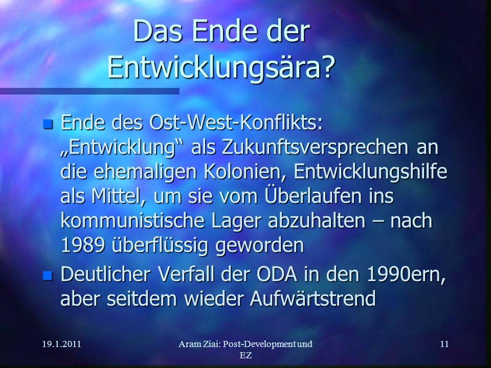 19.1.2011Aram Ziai: Post-Development und EZ 11 Das Ende der Entwicklungsära? n Ende des Ost-West-Konflikts: Entwicklung als Zukunftsversprechen an die