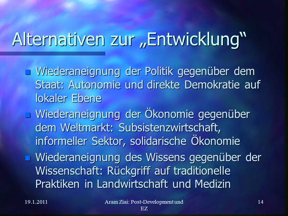 19.1.2011Aram Ziai: Post-Development und EZ 14 Alternativen zur Entwicklung n Wiederaneignung der Politik gegenüber dem Staat: Autonomie und direkte D