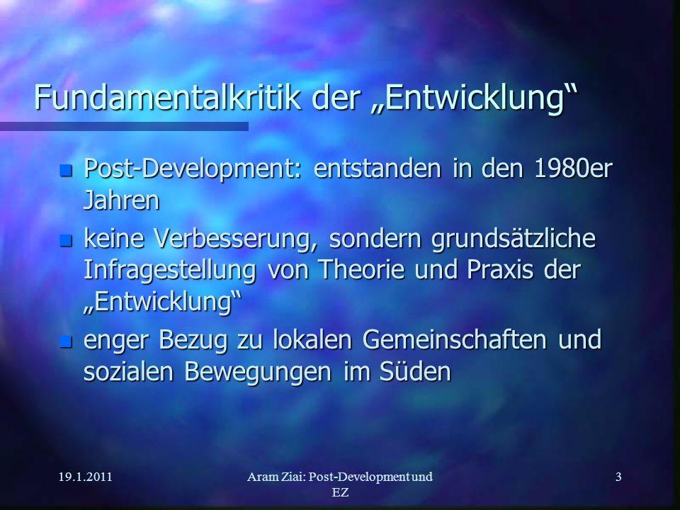 19.1.2011Aram Ziai: Post-Development und EZ 3 Fundamentalkritik der Entwicklung n Post-Development: entstanden in den 1980er Jahren n keine Verbesseru