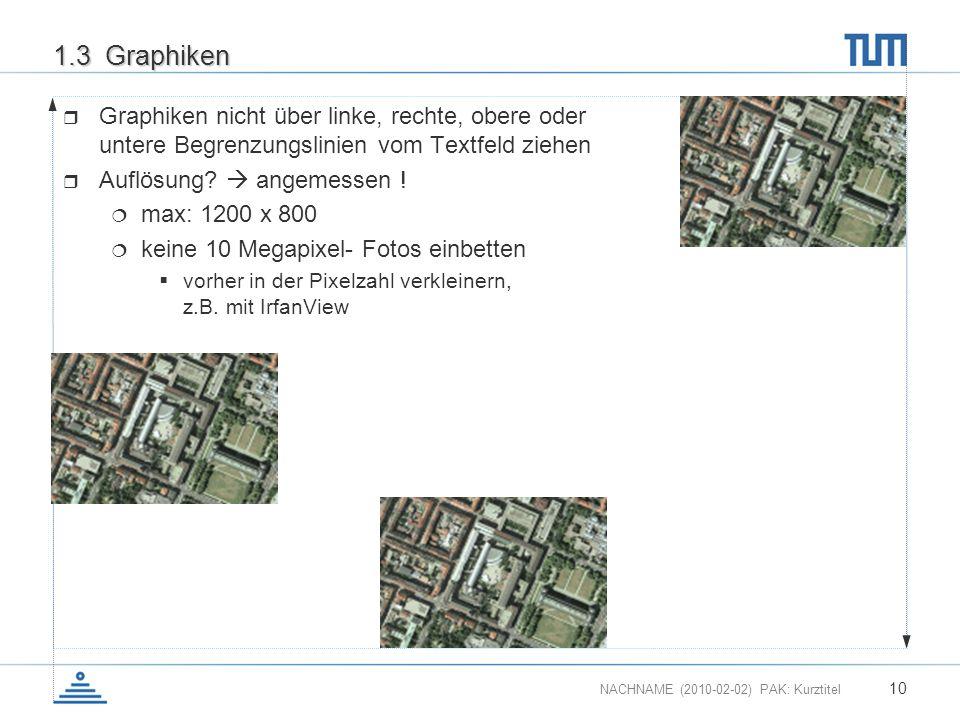NACHNAME (2010-02-02) PAK: Kurztitel 10 1.3 Graphiken Graphiken nicht über linke, rechte, obere oder untere Begrenzungslinien vom Textfeld ziehen Aufl