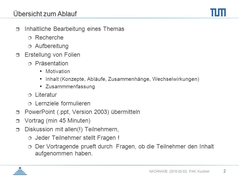 NACHNAME (2010-02-02) PAK: Kurztitel 2 Übersicht zum Ablauf Inhaltliche Bearbeitung eines Themas Recherche Aufbereitung Erstellung von Folien Präsenta