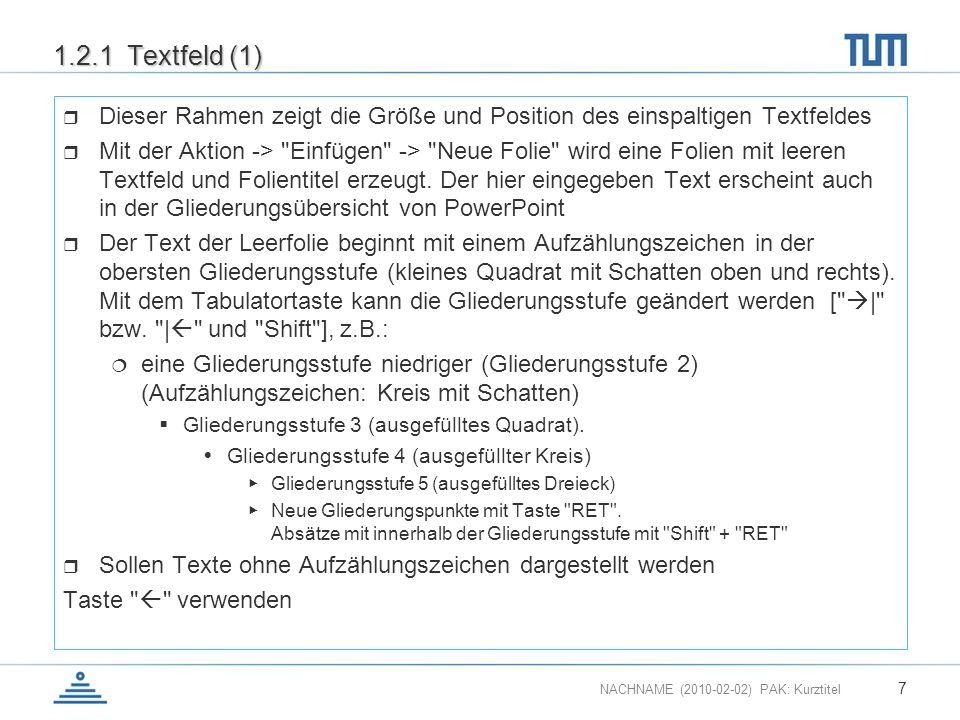 NACHNAME (2010-02-02) PAK: Kurztitel 8 1.2.1 Textfeld (2) Werden mehrere Textfelder benötigt, kann dies z.B, durch Kopieren des leeren Testfeldes erreicht werden Die Gliederungsstufen stehen dann in gleicher Form zur Verfügung 18 pt...