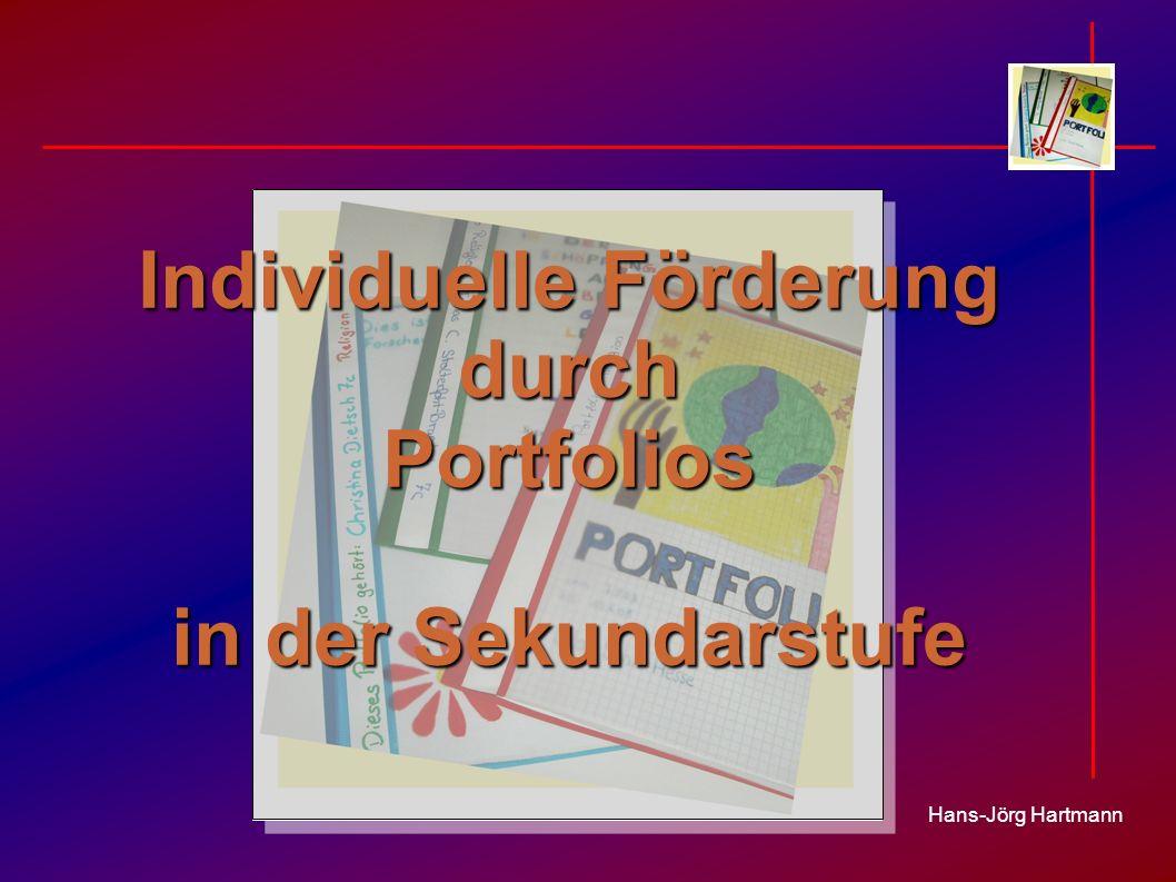 Individuelle Förderung durch Portfolios in der Sekundarstufe Hans-Jörg Hartmann