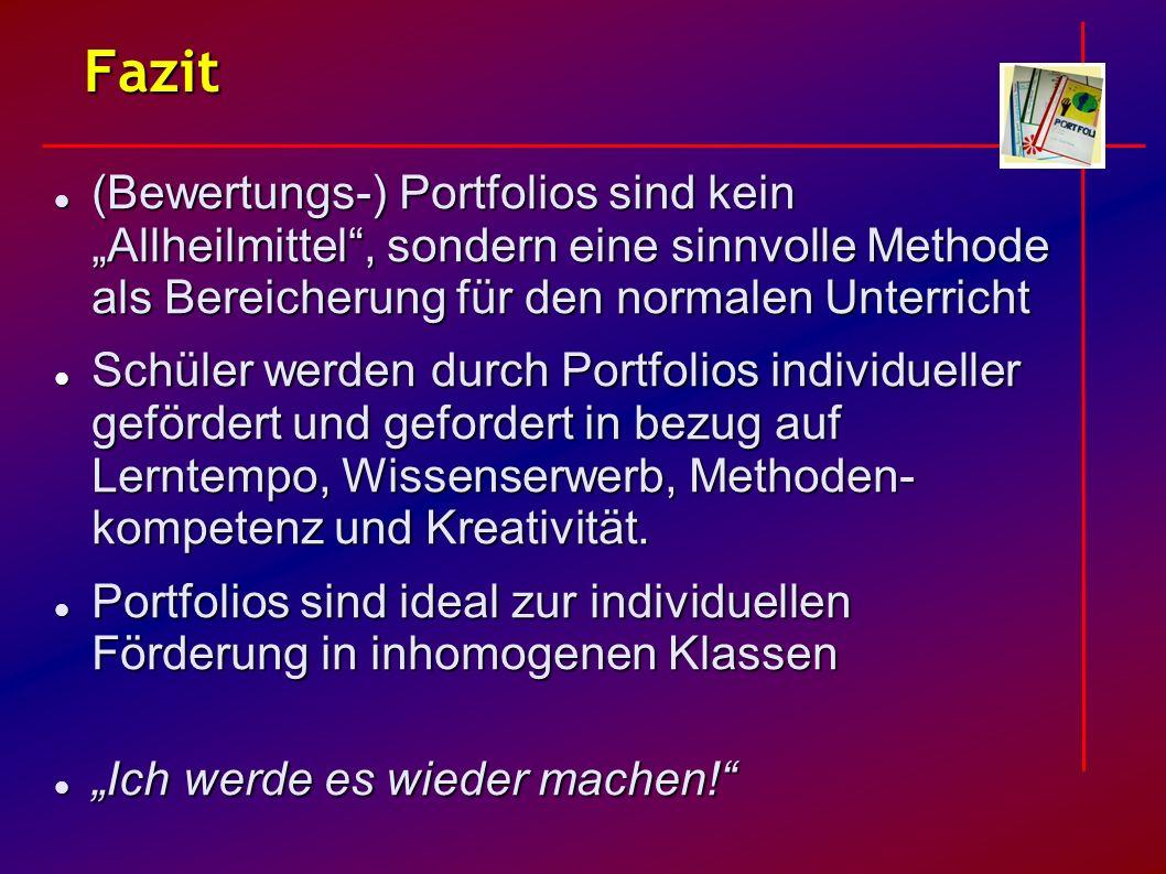Fazit (Bewertungs-) Portfolios sind kein Allheilmittel, sondern eine sinnvolle Methode als Bereicherung für den normalen Unterricht (Bewertungs-) Port
