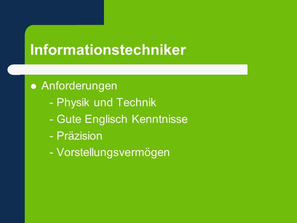 Informationstechniker Anforderungen - Physik und Technik - Gute Englisch Kenntnisse - Präzision - Vorstellungsvermögen