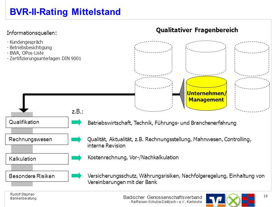 Badischer Genossenschaftsverband - Raiffeisen-Schulze-Delitzsch – e.V., Karlsruhe Rudolf Stephan Bankenberatung 16 BVR-II-Rating Mittelstand Rechnungs