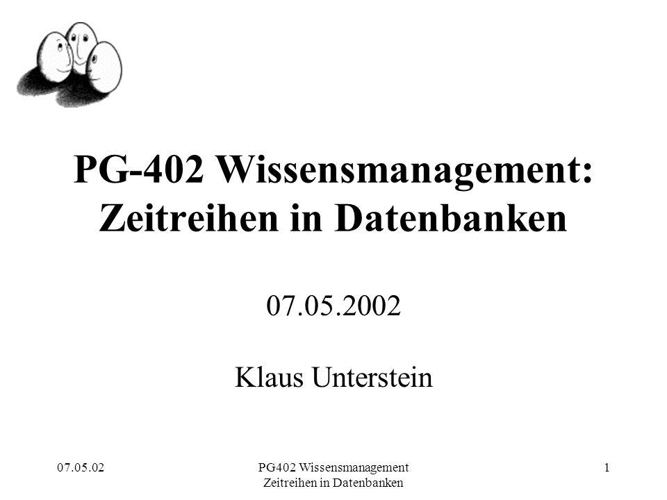 07.05.02PG402 Wissensmanagement Zeitreihen in Datenbanken 1 PG-402 Wissensmanagement: Zeitreihen in Datenbanken 07.05.2002 Klaus Unterstein