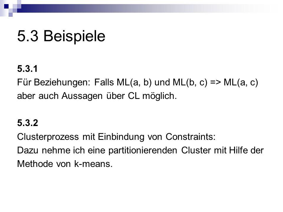 5.3 Beispiele 5.3.1 Für Beziehungen: Falls ML(a, b) und ML(b, c) => ML(a, c) aber auch Aussagen über CL möglich. 5.3.2 Clusterprozess mit Einbindung v
