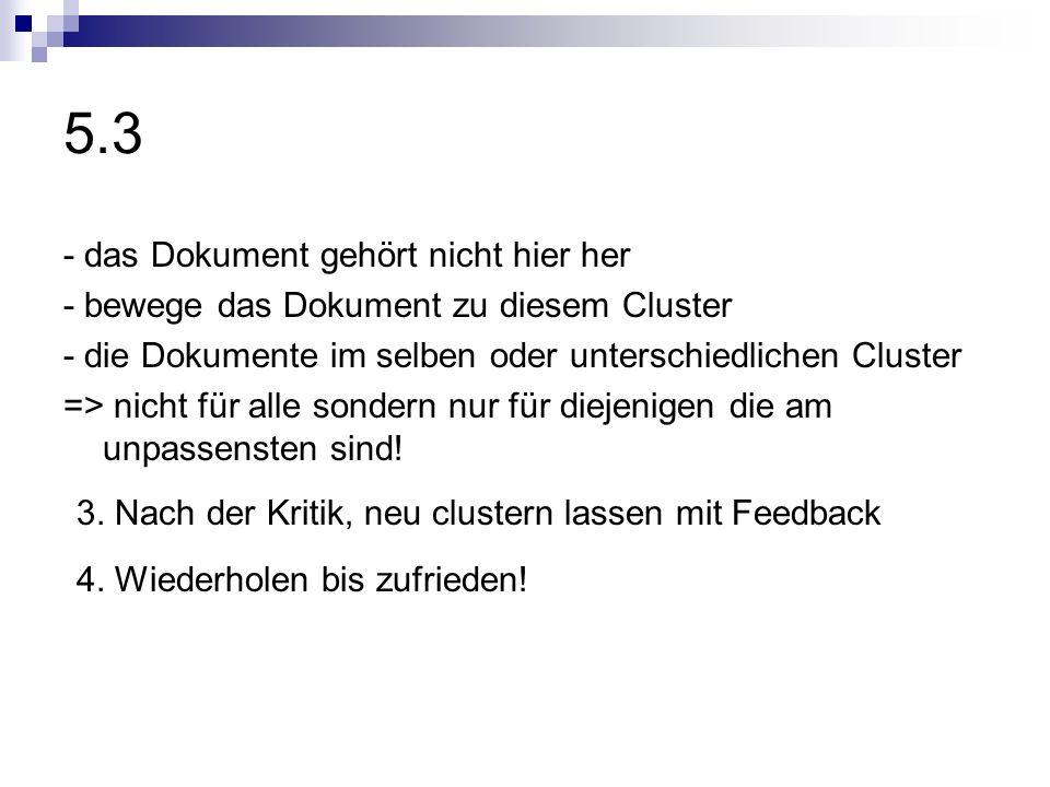 5.3 - das Dokument gehört nicht hier her - bewege das Dokument zu diesem Cluster - die Dokumente im selben oder unterschiedlichen Cluster => nicht für