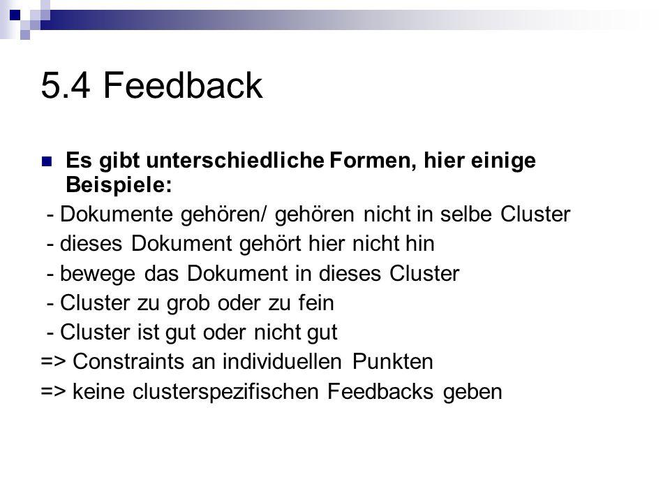 5.4 Feedback Es gibt unterschiedliche Formen, hier einige Beispiele: - Dokumente gehören/ gehören nicht in selbe Cluster - dieses Dokument gehört hier