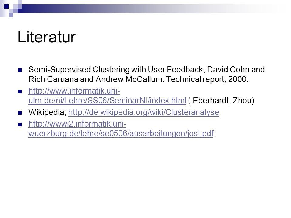 Literatur Semi-Supervised Clustering with User Feedback; David Cohn and Rich Caruana and Andrew McCallum. Technical report, 2000. http://www.informati