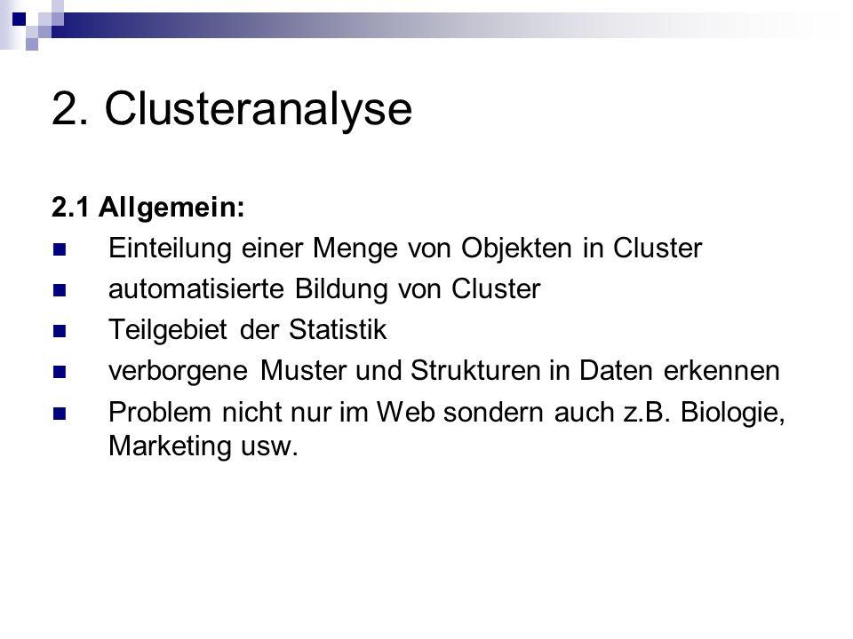 2. Clusteranalyse 2.1 Allgemein: Einteilung einer Menge von Objekten in Cluster automatisierte Bildung von Cluster Teilgebiet der Statistik verborgene