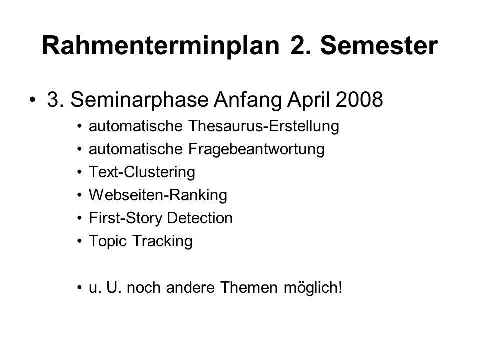 Rahmenterminplan 1. Semester Aufgaben des ersten Semesters –Wahl eines Anwendungsszenarios, Festlegen der Fragen und der NE –Erstellung eines Anfragep