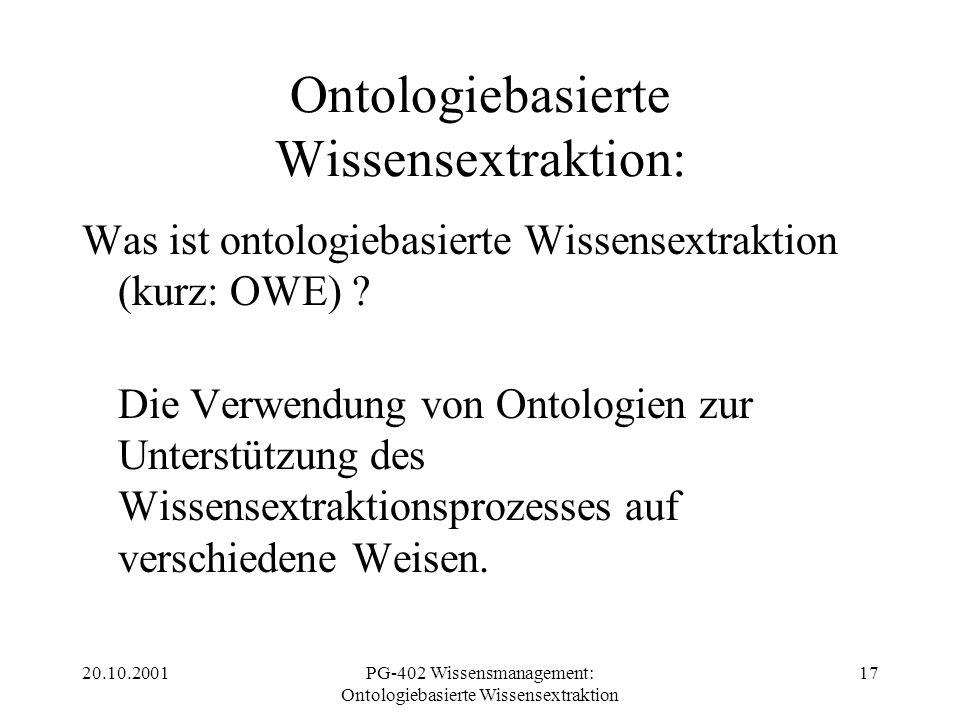 20.10.2001PG-402 Wissensmanagement: Ontologiebasierte Wissensextraktion 17 Ontologiebasierte Wissensextraktion: Was ist ontologiebasierte Wissensextra