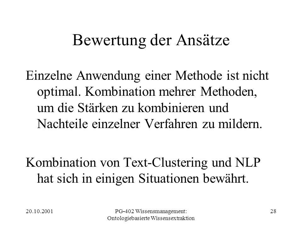 20.10.2001PG-402 Wissensmanagement: Ontologiebasierte Wissensextraktion 28 Bewertung der Ansätze Einzelne Anwendung einer Methode ist nicht optimal. K