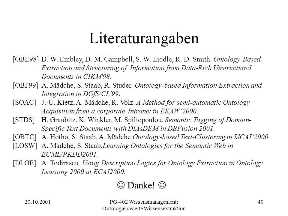 20.10.2001PG-402 Wissensmanagement: Ontologiebasierte Wissensextraktion 40 Danke! Literaturangaben [OBE98]D. W. Embley, D. M. Campbell, S. W. Liddle,