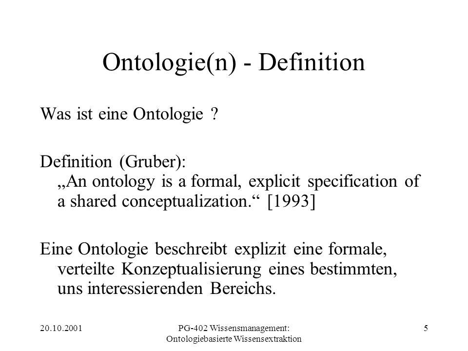20.10.2001PG-402 Wissensmanagement: Ontologiebasierte Wissensextraktion 5 Ontologie(n) - Definition Was ist eine Ontologie ? Definition (Gruber): An o