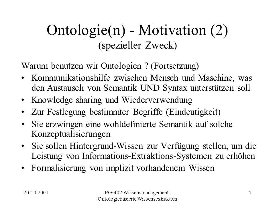 20.10.2001PG-402 Wissensmanagement: Ontologiebasierte Wissensextraktion 8 Ontologie(n) - Motivation (3) SymbolDing steht für erweckt bezieht sich auf Begriff Semiotisches Dreieck [Odgen, Richards, 1923]