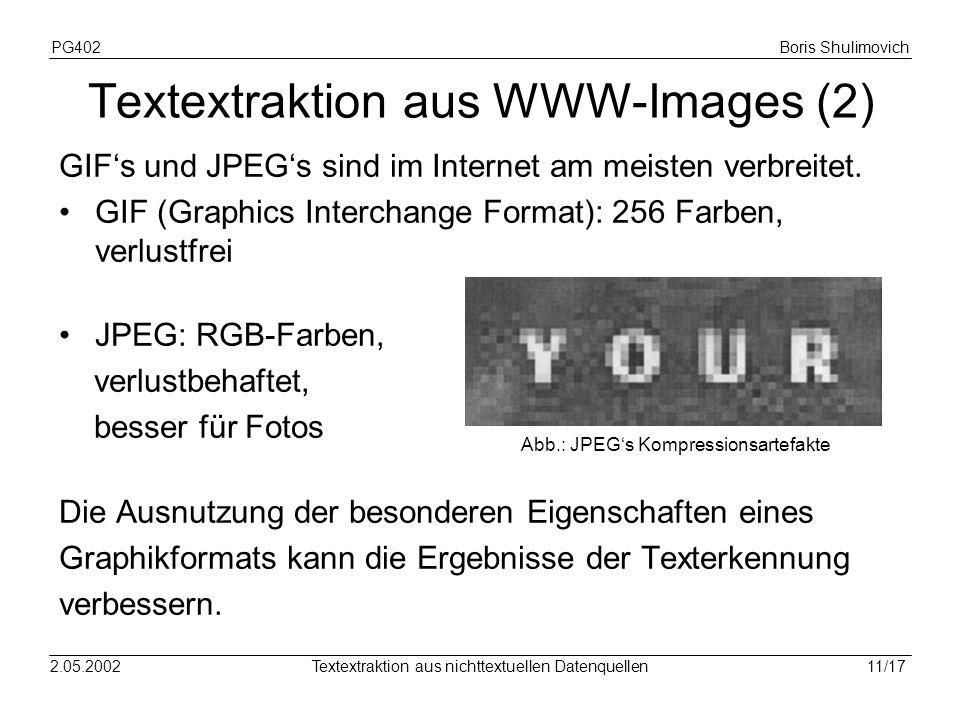 PG402Boris Shulimovich 11/172.05.2002Textextraktion aus nichttextuellen Datenquellen Textextraktion aus WWW-Images (2) GIFs und JPEGs sind im Internet am meisten verbreitet.