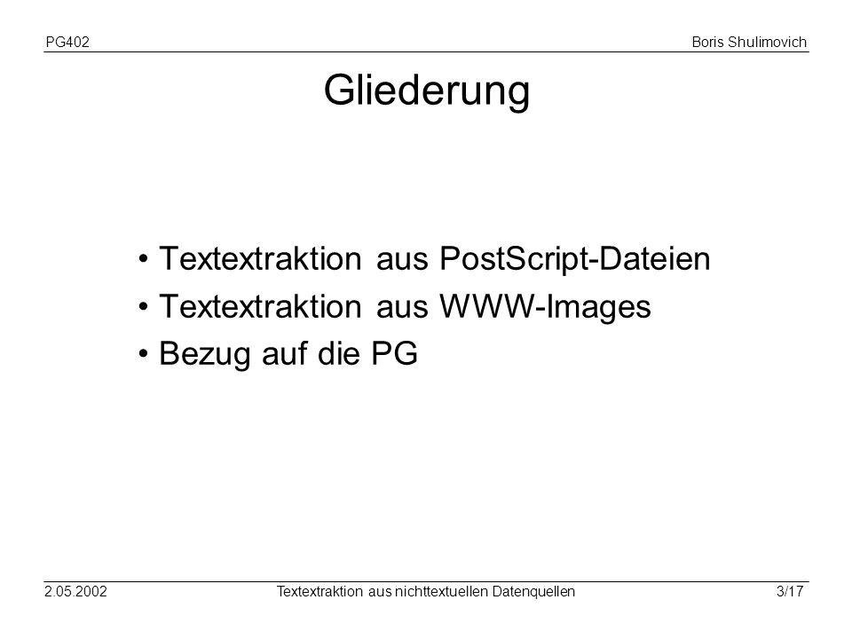 PG402Boris Shulimovich 14/172.05.2002Textextraktion aus nichttextuellen Datenquellen Verfahren Aktuelle OCR-Technologie erkennt Text nur auf einem einheitlichen Hintergrund [3].