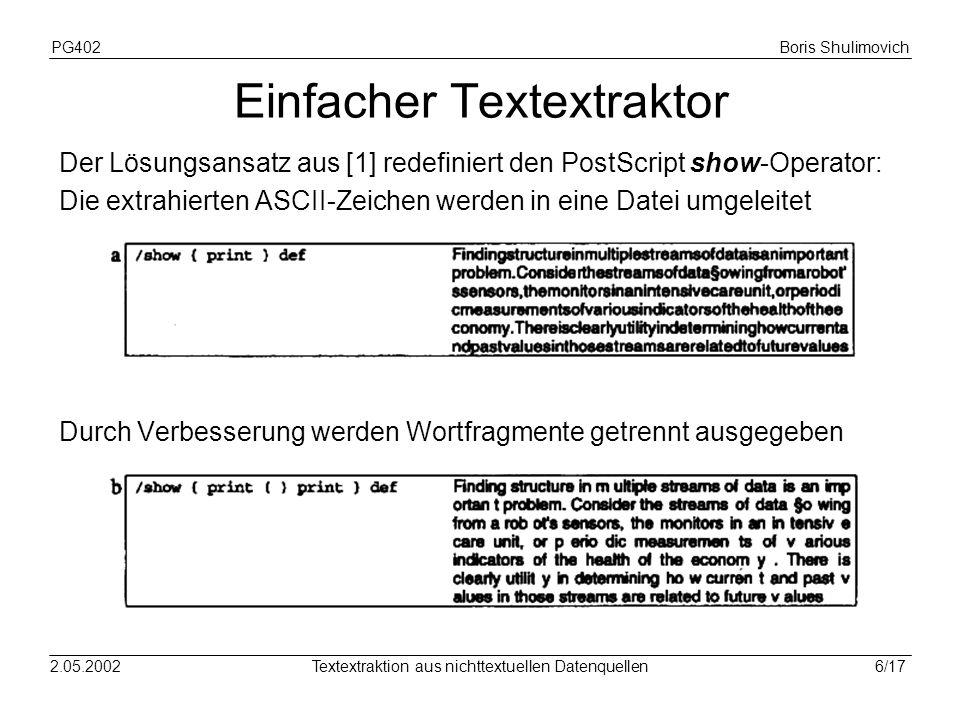 PG402Boris Shulimovich 7/172.05.2002Textextraktion aus nichttextuellen Datenquellen Einfacher Textextraktor (2) Die Stellen zwischen Wortfragmenten werden heuristisch ermittelt.