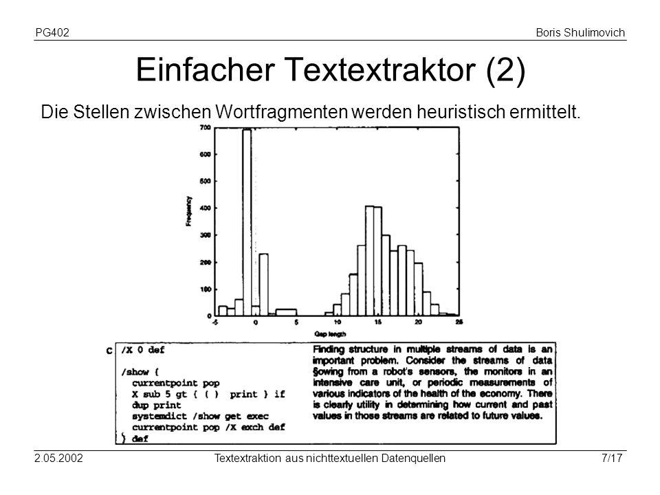 PG402Boris Shulimovich 8/172.05.2002Textextraktion aus nichttextuellen Datenquellen Verbesserter Textextraktor Die Erweiterung (in Python) basiert auf dem ersten Ansatz und behandelt folgende Fälle: Abstände bei großen und kleinen Schriften Paragraph vs.
