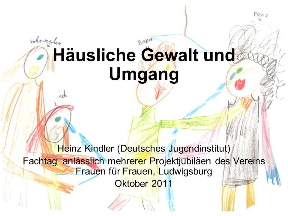 Häusliche Gewalt und Umgang Heinz Kindler (Deutsches Jugendinstitut) Fachtag anlässlich mehrerer Projektjubiläen des Vereins Frauen für Frauen, Ludwig
