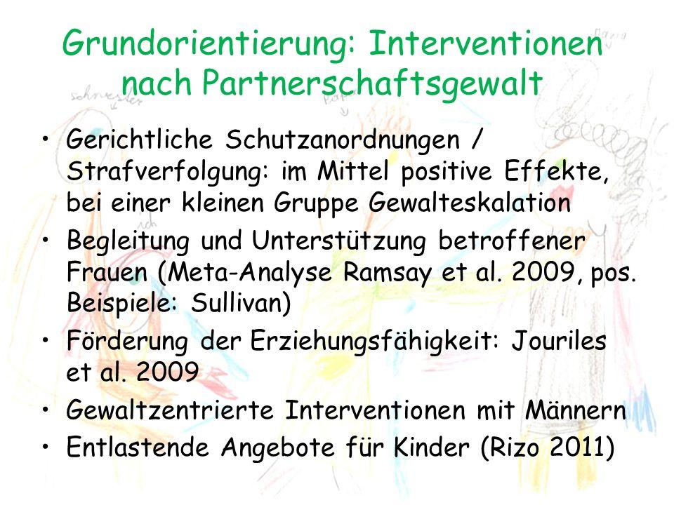 Grundorientierung: Interventionen nach Partnerschaftsgewalt Gerichtliche Schutzanordnungen / Strafverfolgung: im Mittel positive Effekte, bei einer kl