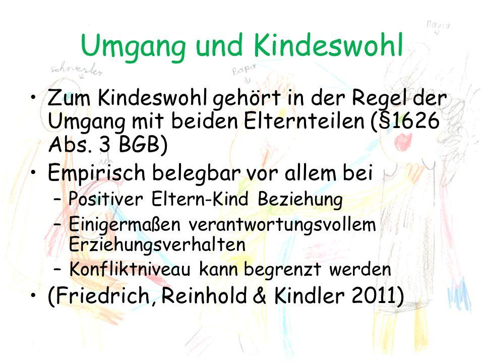 Umgang und Kindeswohl Zum Kindeswohl gehört in der Regel der Umgang mit beiden Elternteilen (§1626 Abs. 3 BGB) Empirisch belegbar vor allem bei –Posit