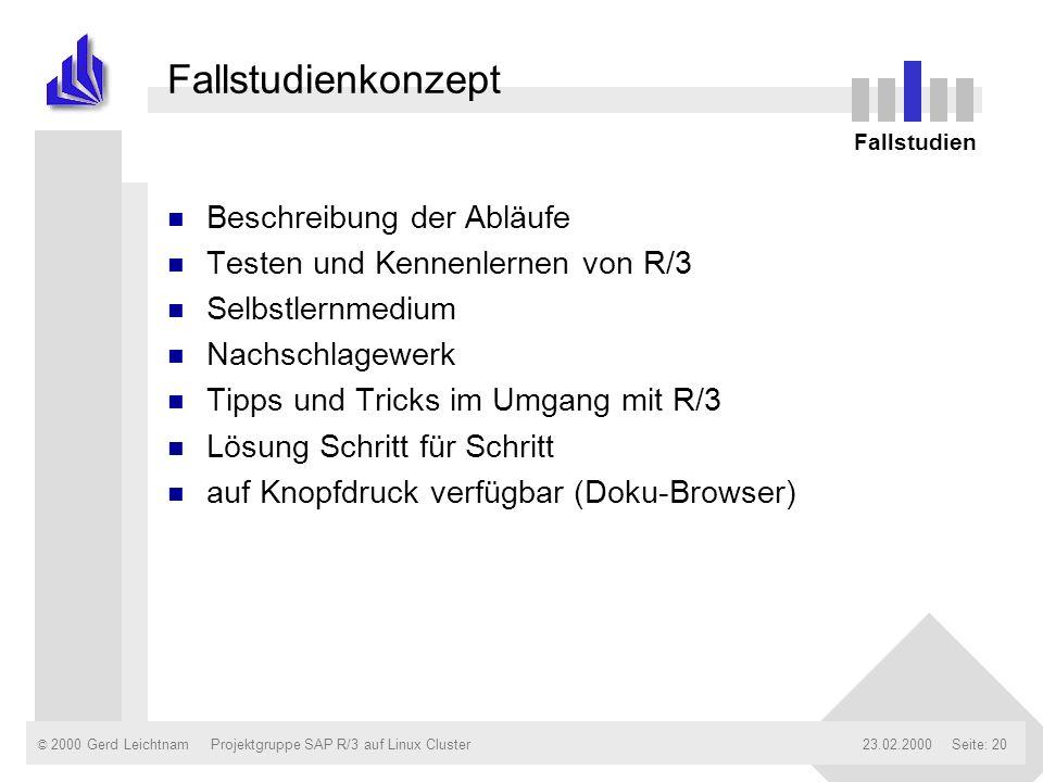 © 2000 Gerd Leichtnam23.02.2000Projektgruppe SAP R/3 auf Linux ClusterSeite: 20 Fallstudienkonzept n Beschreibung der Abläufe n Testen und Kennenlerne