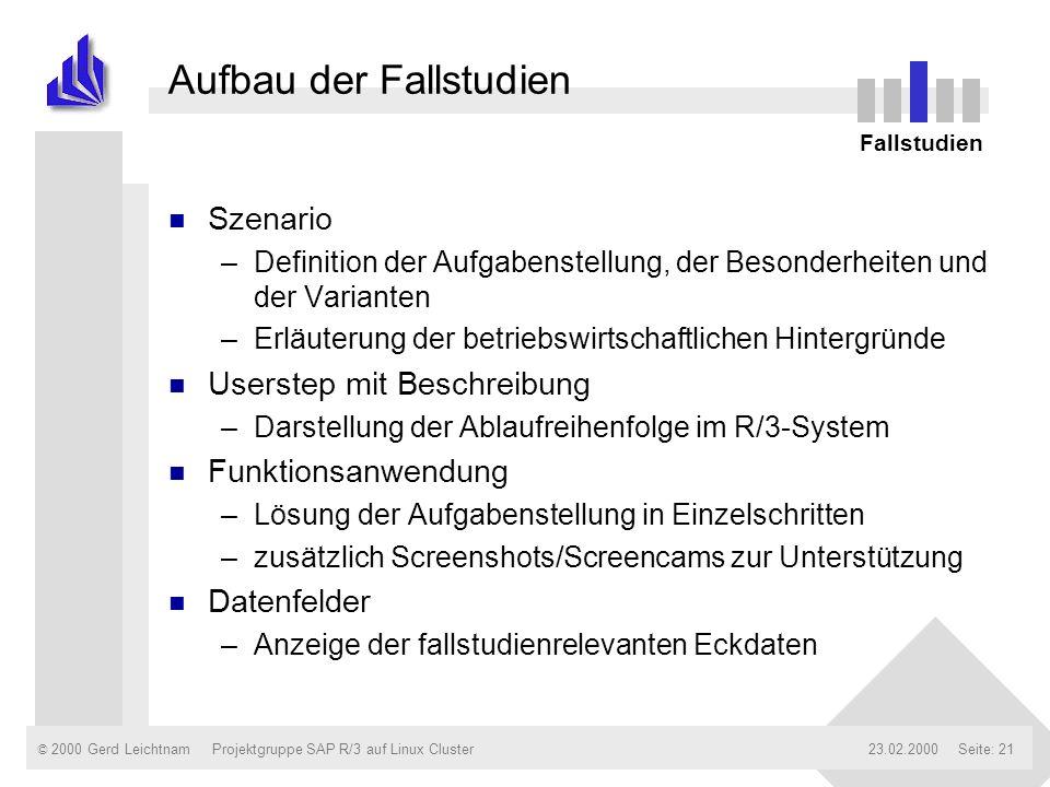 © 2000 Gerd Leichtnam23.02.2000Projektgruppe SAP R/3 auf Linux ClusterSeite: 21 Aufbau der Fallstudien n Szenario –Definition der Aufgabenstellung, de