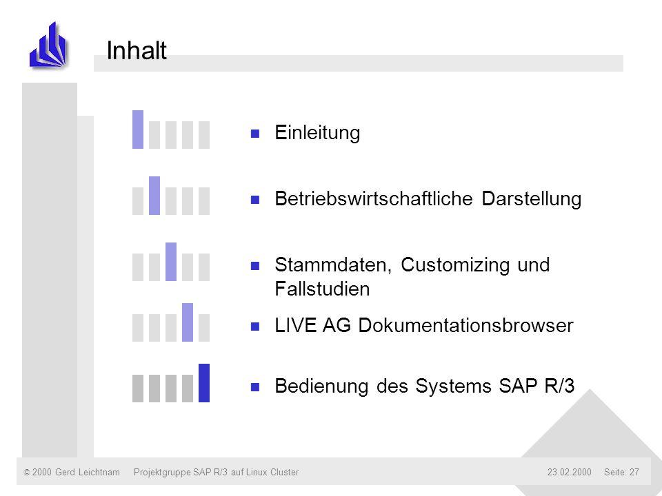 © 2000 Gerd Leichtnam23.02.2000Projektgruppe SAP R/3 auf Linux ClusterSeite: 27 Inhalt n Einleitung n Betriebswirtschaftliche Darstellung n Stammdaten